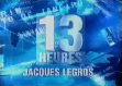 2007 | 13 Heures (Jacques Legros)